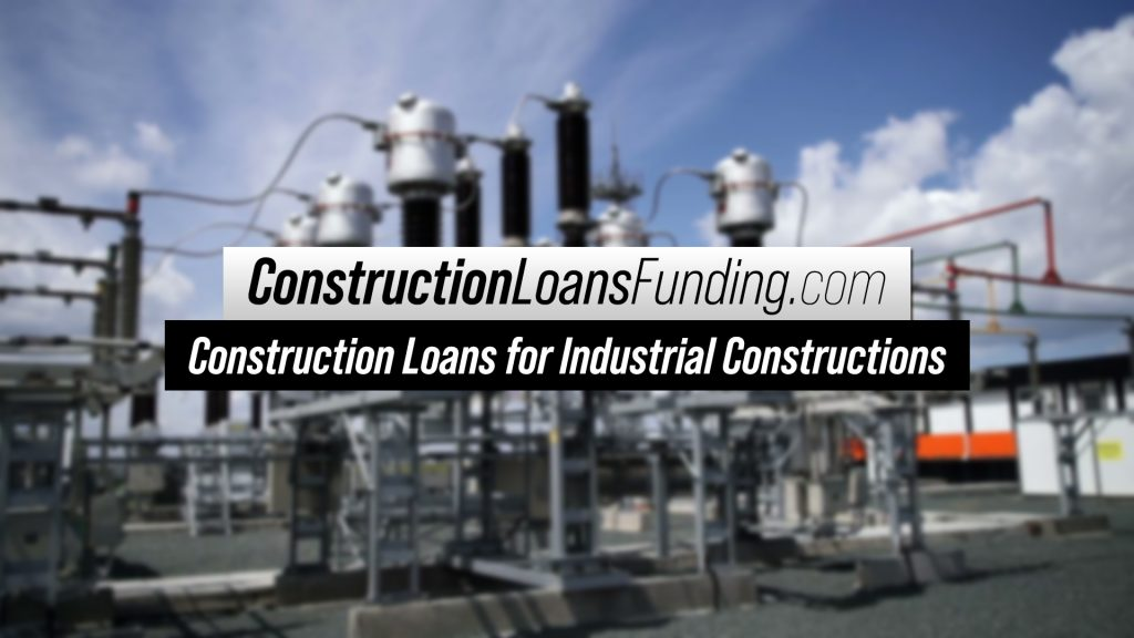 Construction Loans for Industrial Constructions